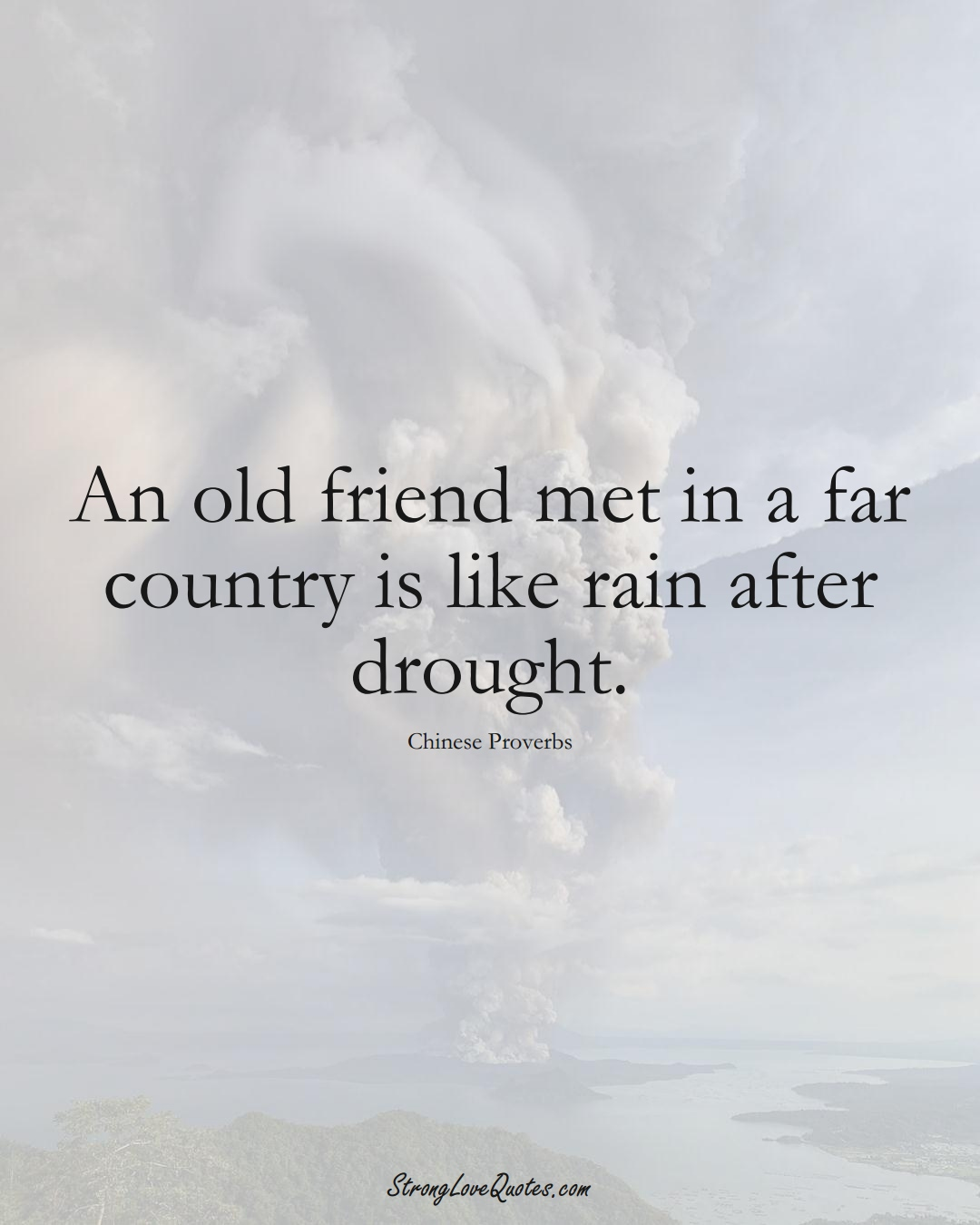 An old friend met in a far country is like rain after drought. (Chinese Sayings);  #AsianSayings