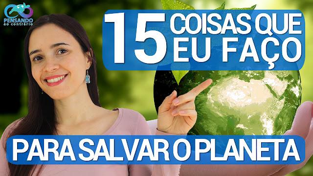 15 coisas que eu faço para salvar o planeta