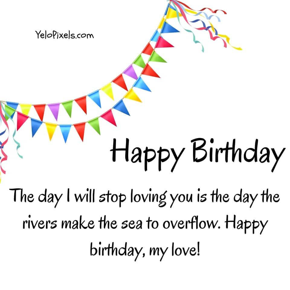 The-day-I-will-stop-loving-you-is-the-day-the-rivers-make-the-sea-to-overflow-Happy-birthday-my-love