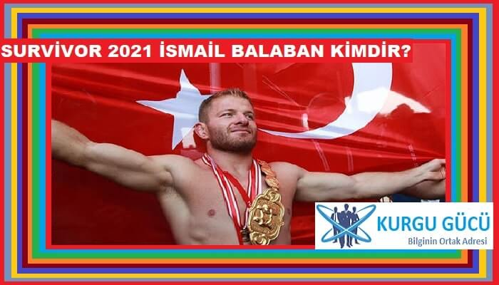 Survivor İsmail Balaban Kimdir, Kaç Yaşında, Nereli?
