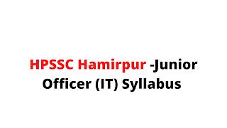 HPSSC Hamirpur -Junior Officer (IT) Syllabus