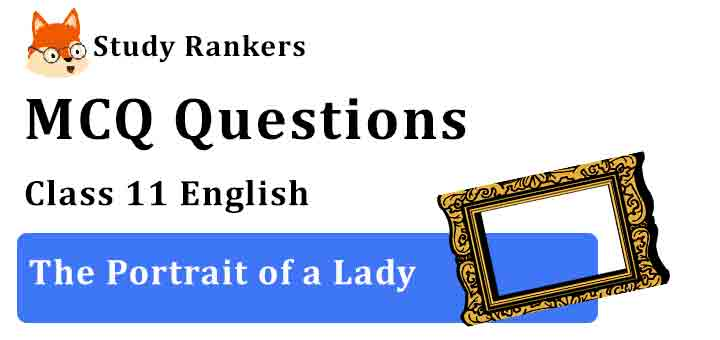 MCQ Questions for Class 11 English Chapter 1 The Portrait of a Lady Hornbill