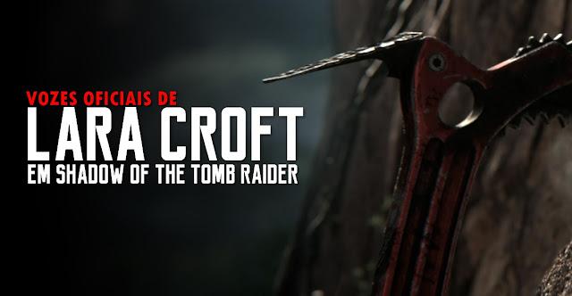 SOTTR   Dubladoras oficiais de Lara Croft são reveladas