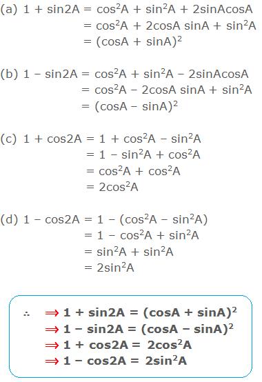 (a) 1 + sin2A = cos2A + sin2A + 2sinAcosA = cos2A + 2cosA sinA + sin2A = (cosA + sinA)2 (b) 1 – sin2A = cos2A + sin2A – 2sinAcosA = cos2A – 2cosA sinA + sin2A = (cosA – sinA)2 (c) 1 + cos2A = 1 + cos2A – sin2A = 1 – sin2A + cos2A = cos2A + cos2A = 2cos2A (d) 1 – cos2A = 1 – (cos2A – sin2A) = 1 – cos2A + sin2A = sin2A + sin2A = 2sin2A