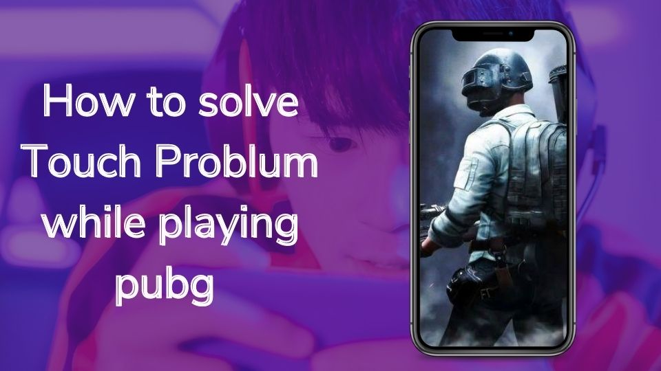 How to solve touch issue while playing pubg mobile
