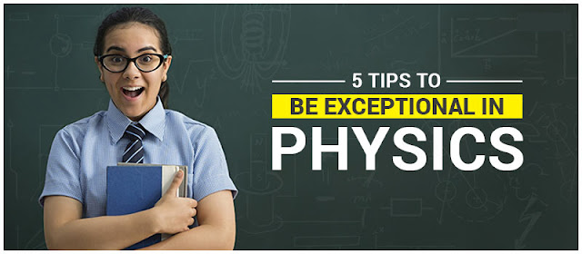 5 Tips to be Exceptional in Physics