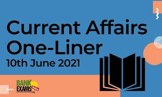 Current Affairs One-Liner: 10th June 2021