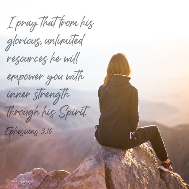 I pray that from his glorious, unlimited resources he will empower you with inner strength through his Spirit.