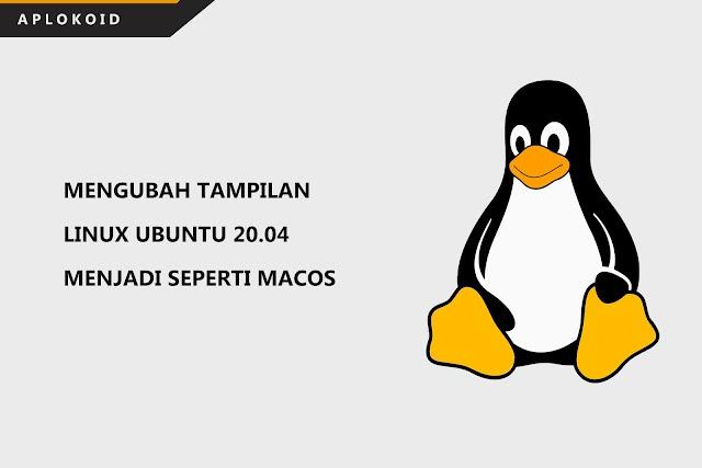 Cara Mengubah Tampilan Linux Ubuntu 20.04 Menjadi Seperti MacOS