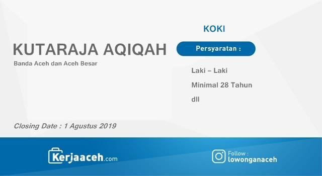 Lowongan Kerja Aceh Terbaru 2019 Koki Gaji 3 Juta di Kutaraja Aqiqah Banda Aceh dan Aceh Besar