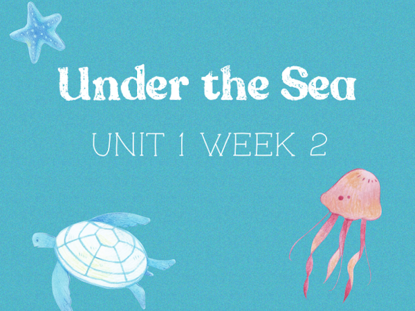 Under the Sea (Unit 1, Week 2)