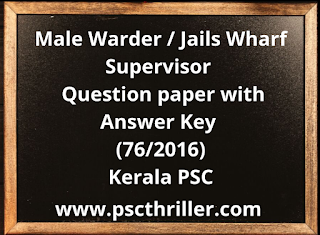 Male Warder- Jails Wharf Supervisor - Question paper with Answer Key 76/2016 - Kerala PSC