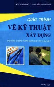 Giáo Trình Vẽ Kỹ Thuật Xây Dựng - Nguyễn Quang Cự, Nguyễn Mạnh Dũng