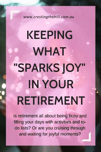 Is retirement all about being busy and filling your days with activities and to-do lists? Or are you cruising through and waiting for joyful moments? #retirement #joy