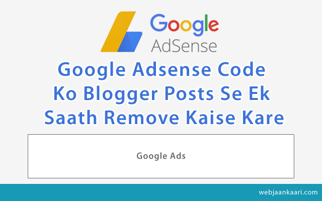 How-to-Google-Adsense-Code-Ko-Blogger-Posts-Se-Ek-Saath-Remove-Kaise-Kare?