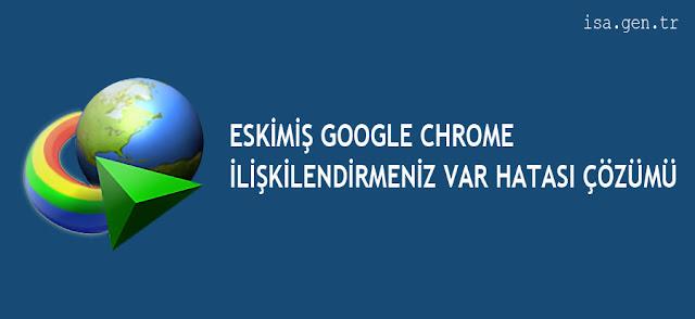 Eskimiş Google Chrome İlişkilendirmeniz Var