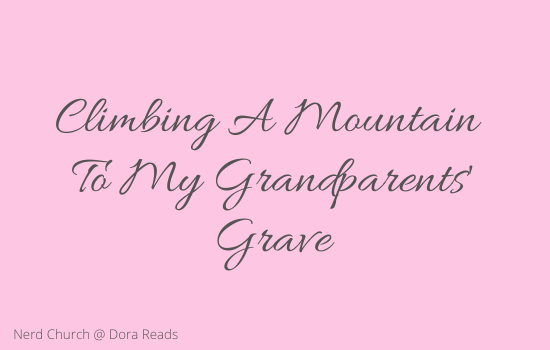 Climbing A Mountain To My Grandparents' Grave
