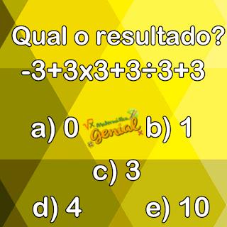 Desafio: Quanto é -3+3x3+3÷3+3