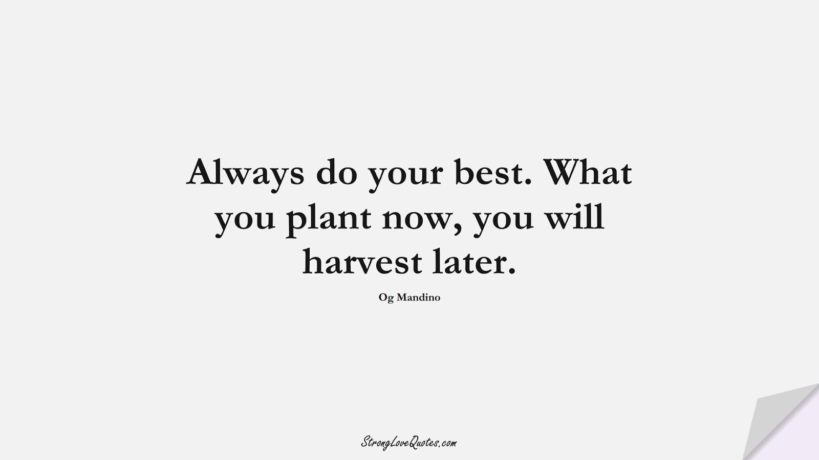 Always do your best. What you plant now, you will harvest later. (Og Mandino);  #EducationQuotes