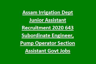 Assam Irrigation Dept Junior Assistant Recruitment 2020 643 Subordinate Engineer, Pump Operator Section Assistant Govt Jobs