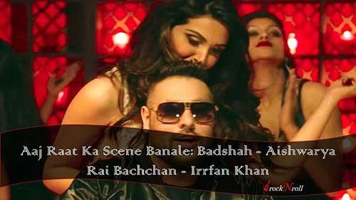 Aaj-Raat-Ka-Scene-Banale-Badshah-Aishwarya-Rai-Bachchan-Irrfan-Khan