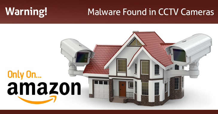Warning! CCTV Cameras Sold on Amazon Come with Pre-Installed Malware