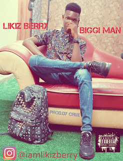 PREMIERE: Likiz Berry_Biggi Man (prod. By Dycrux d Crazibazz)