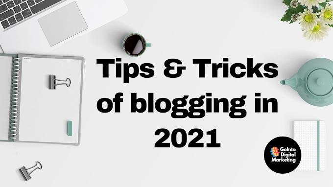 Tips & Tricks of blogging in 2021