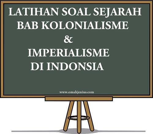 Latihan Soal Sejarah Masa Kolonialimse di Indonesia Beserta Jawaban