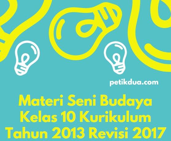 Materi Seni Budaya Kelas 10 Kurikulum Tahun 2013 Revisi 2017