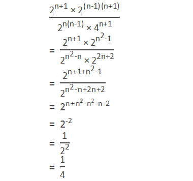 "(""2"" ^""n+1""  "" × "" ""2"" ^(""n-1"" )""(n+1)"" )/(""2"" ^""n(n-1)""  "" × "" ""4"" ^""n+1""  )  = (""2"" ^""n+1""  "" × "" ""2"" ^(""n"" ^""2""  ""-1"" ))/(""2"" ^(""n"" ^""2""  ""-n"" ) "" × "" ""2"" ^""2n+2""  )  = (""2"" ^(""n+1+"" ""n"" ^""2""  ""-1"" ) "" "" )/(""2"" ^(""n"" ^""2""  ""-n+2n+2"" ) "" "" ) = ""2"" ^(""n+"" ""n"" ^""2""  ""-"" ""n"" ^""2""  ""-n-2"" ) = ""2"" ^""-2""  = ""1"" /""2"" ^""2""   = ""1"" /""4"""