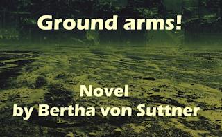Ground arms! (1899) Novel by Bertha von Suttner translated by Alice Asbury Abbott.