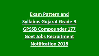 Exam Pattern and Syllabus Gujarat Grade-3 GPSSB Compounder 177 Govt Jobs Recruitment Notification 2018