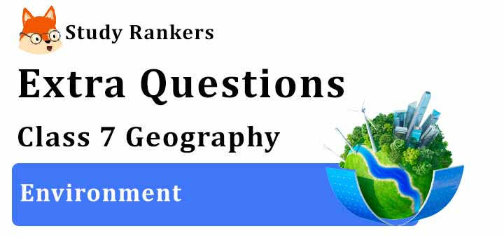 Environment Extra Questions Chapter 1 Class 7 Geography