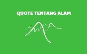 Kumpulan Quote Tentang Alam & Caption Kata Keindahan