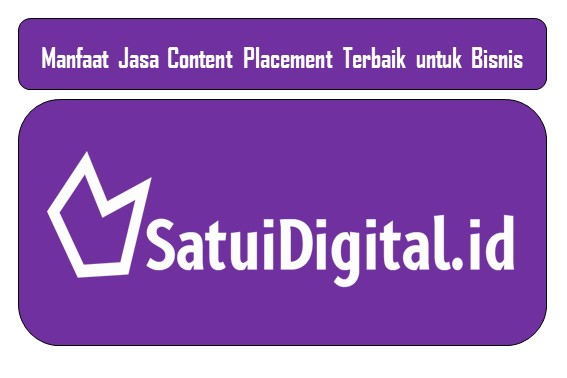 Manfaat Jasa Content Placement Terbaik untuk Bisnis