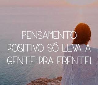 Pensamento positivo só leva a gente pra frente