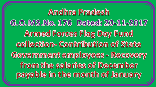 AP GO MS No 176 || Armed Forces Flag Day Fund collection- Contribution of State Government employees - Recovery from the salaries of December payable in the month of January - Orders - Issued