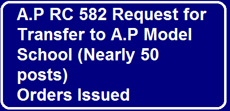 AP RC 582 Request for Transfer to A.P Model School (Nearly 50 posts)| A.P Model School (Nearly 50 posts Request for Transfer/2016/03/rc-582-request-for-transfer-to-ap-model-schools-orders-issued.html