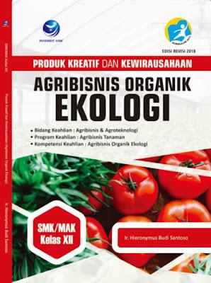 Produk Kreatif Dan Kewirausahaan Agribisnis Organik Ekologi, Bidang Keahlian: Agribisnis Dan Agroteknologi SMK/MAK Kelas XII