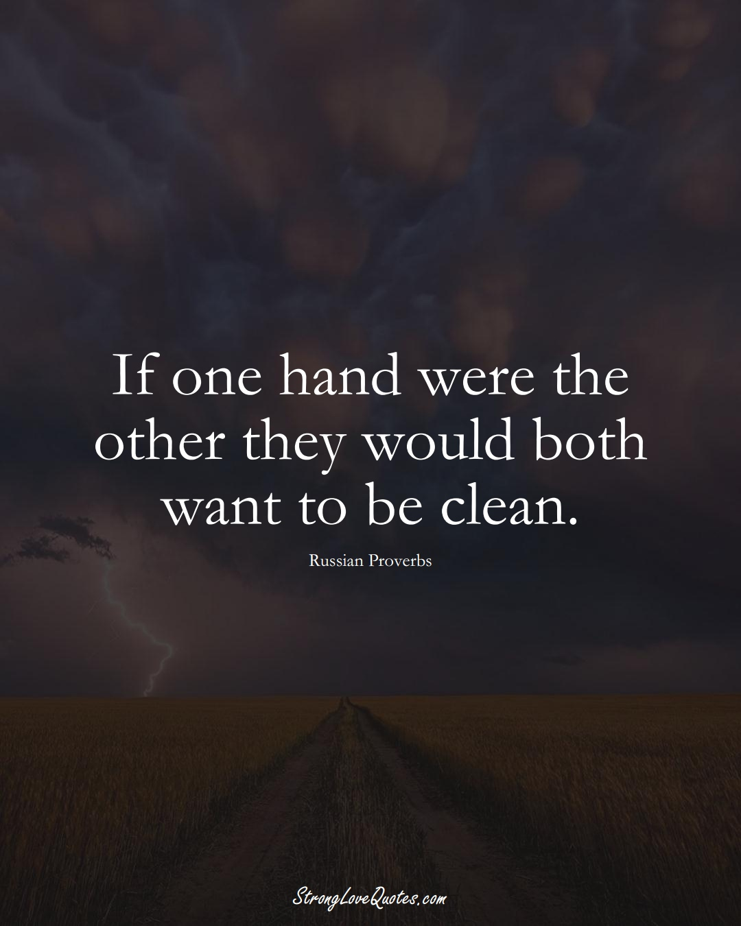If one hand were the other they would both want to be clean. (Russian Sayings);  #AsianSayings
