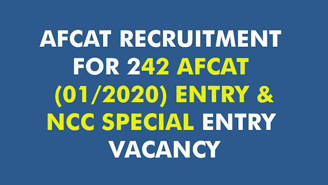AFCAT RECRUITMENT FOR 242 AFCAT (01/2020) ENTRY & NCC SPECIAL ENTRY VACANCY