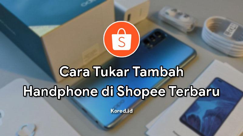 Cara Tukar Tambah Hp di Shopee Terbaru