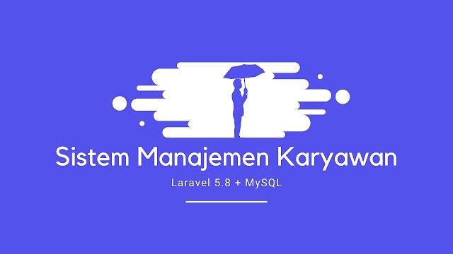 Sistem Manajemen Karyawan Menggunakan Laravel 5.8 & MySQL
