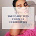 SKINCARE TIPS FROM 10 CELEBRITIES