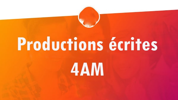 Productions écrites 4am