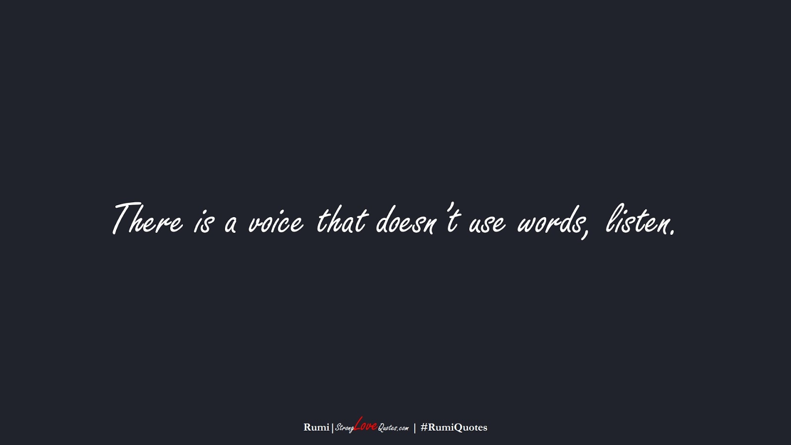 There is a voice that doesn't use words, listen. (Rumi);  #RumiQuotes