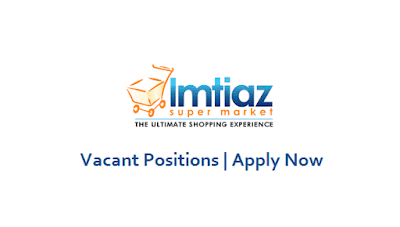 Imtiaz Super Market Jobs In Pakistan May 2021 Latest | Apply Now