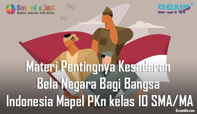 Materi Pentingnya Kesadaran Bela Negara Bagi Bangsa Indonesia Mapel PKn kelas 10 SMA/MA