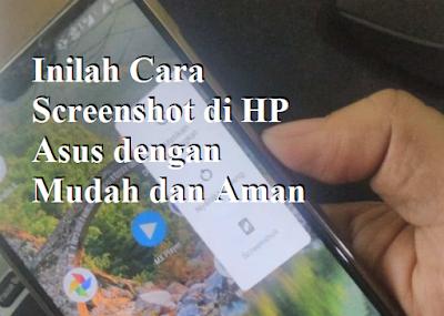 Inilah Cara Screenshot di HP Asus dengan Mudah dan Aman
